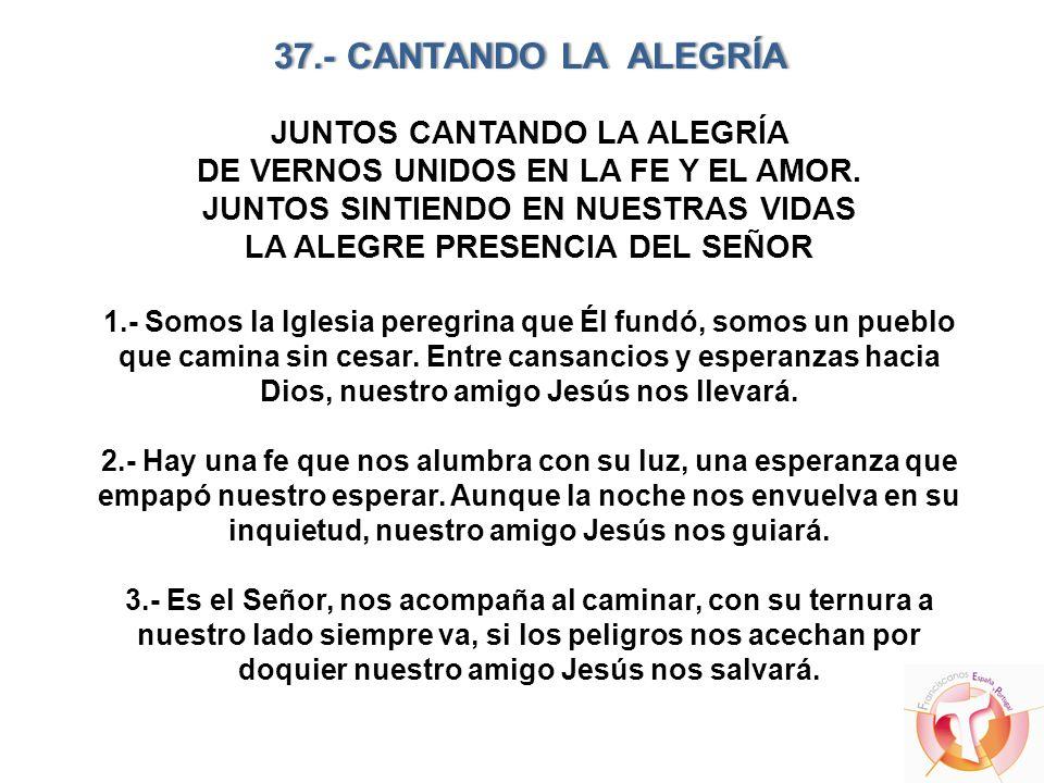 37.- CANTANDO LA ALEGRÍA37.- CANTANDO LA ALEGRÍA JUNTOS CANTANDO LA ALEGRÍA DE VERNOS UNIDOS EN LA FE Y EL AMOR. JUNTOS SINTIENDO EN NUESTRAS VIDAS LA