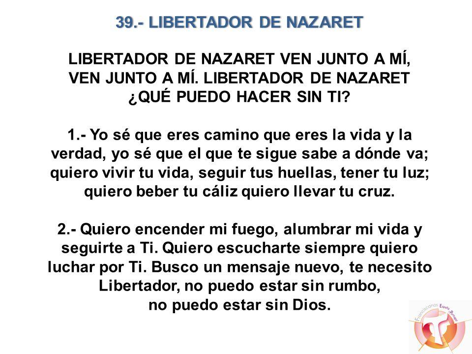 39.- LIBERTADOR DE NAZARET39.- LIBERTADOR DE NAZARET LIBERTADOR DE NAZARET VEN JUNTO A MÍ, VEN JUNTO A MÍ. LIBERTADOR DE NAZARET ¿QUÉ PUEDO HACER SIN