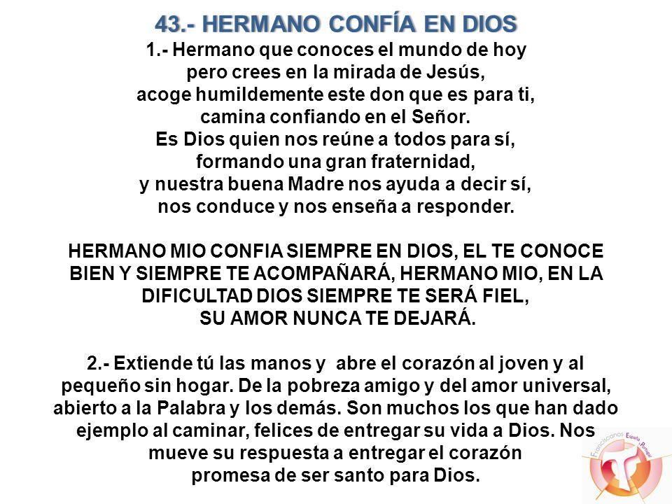 43.- HERMANO CONFÍA EN DIOS43.- HERMANO CONFÍA EN DIOS 1.- Hermano que conoces el mundo de hoy pero crees en la mirada de Jesús, acoge humildemente es