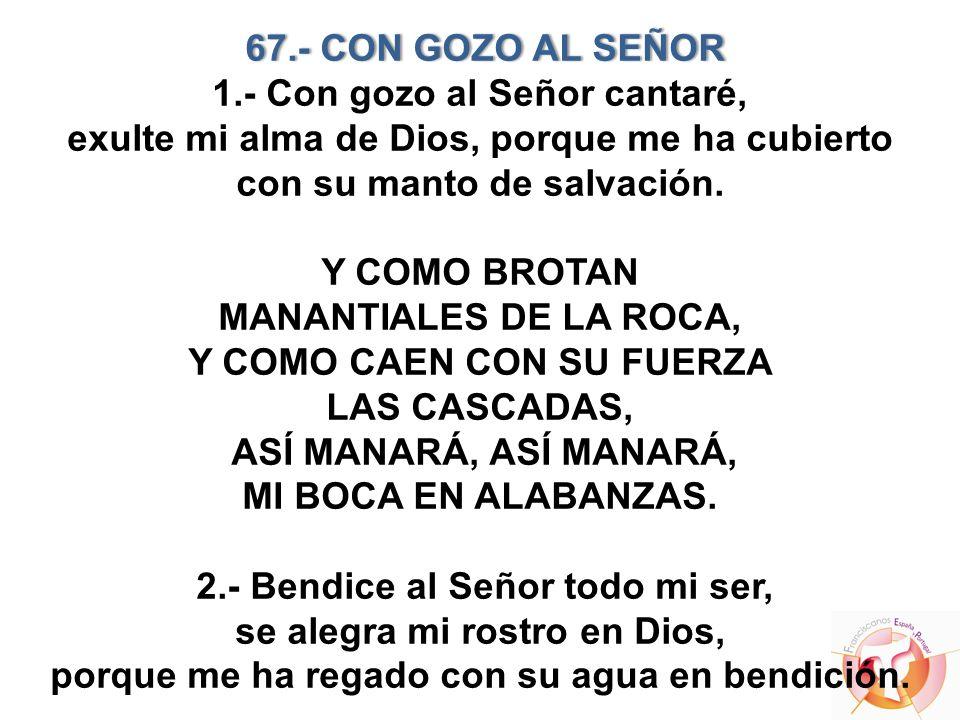 67.- CON GOZO AL SEÑOR 67.- CON GOZO AL SEÑOR 1.- Con gozo al Señor cantaré, exulte mi alma de Dios, porque me ha cubierto con su manto de salvación.