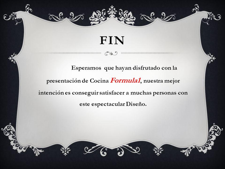 Esperamos que hayan disfrutado con la presentación de Cocina Formula1, nuestra mejor intención es conseguir satisfacer a muchas personas con este espe
