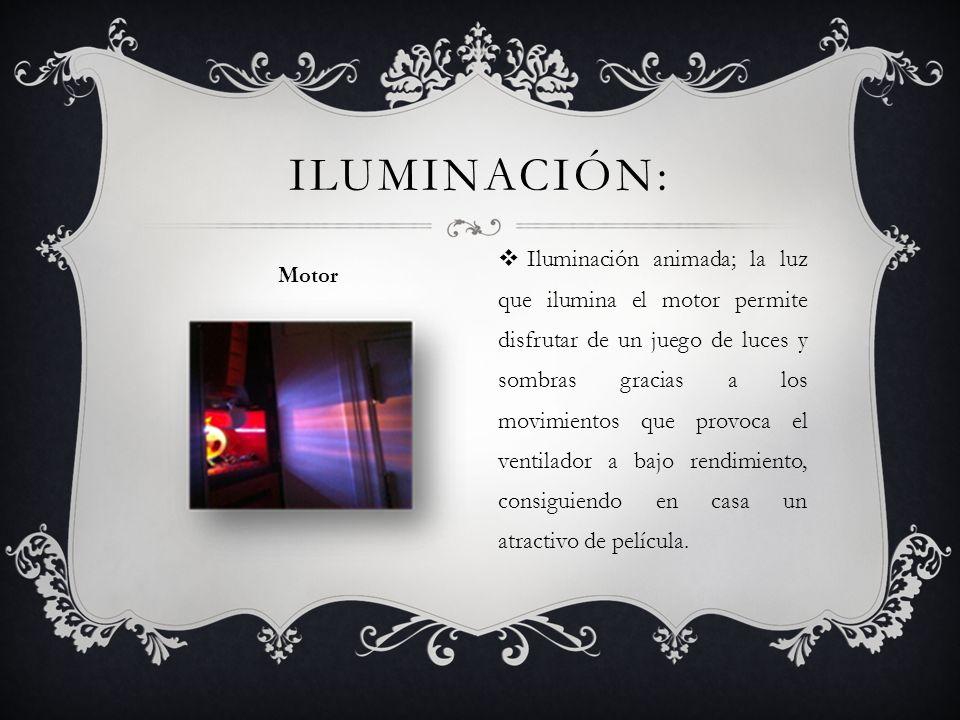 Iluminación animada; la luz que ilumina el motor permite disfrutar de un juego de luces y sombras gracias a los movimientos que provoca el ventilador
