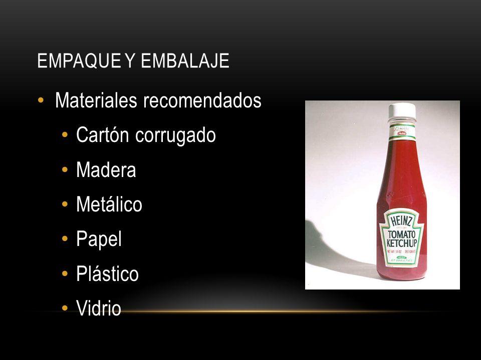 EMPAQUE Y EMBALAJE Materiales recomendados Cartón corrugado Madera Metálico Papel Plástico Vidrio