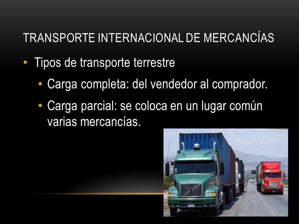 TRANSPORTE INTERNACIONAL DE MERCANCÍAS Tipos de transporte terrestre Carga completa: del vendedor al comprador.