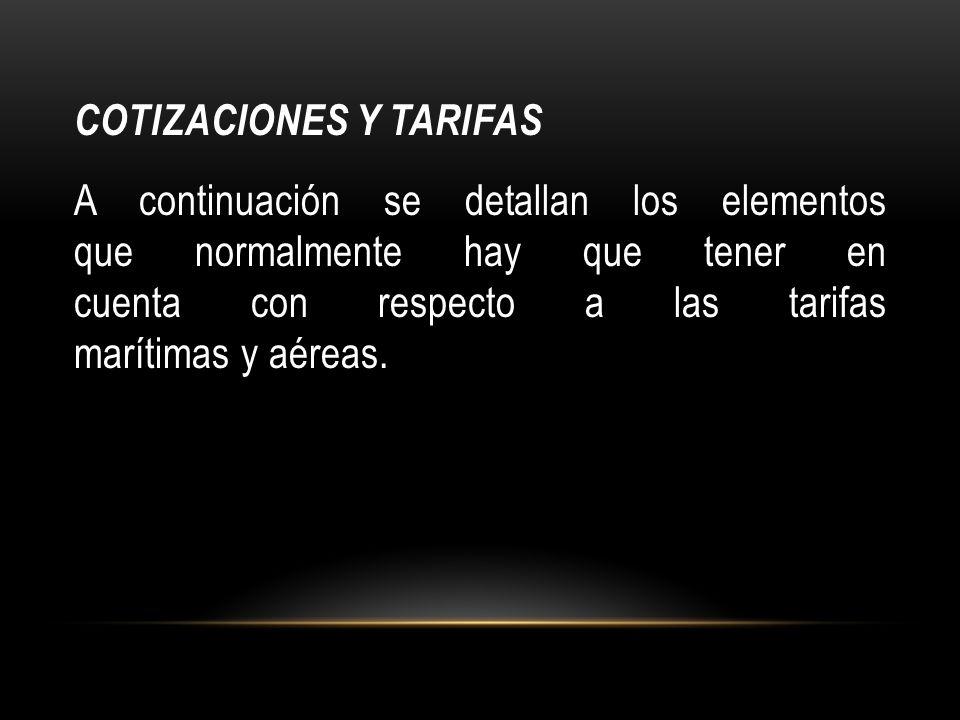 COTIZACIONES Y TARIFAS A continuación se detallan los elementos que normalmente hay que tener en cuenta con respecto a las tarifas marítimas y aéreas.