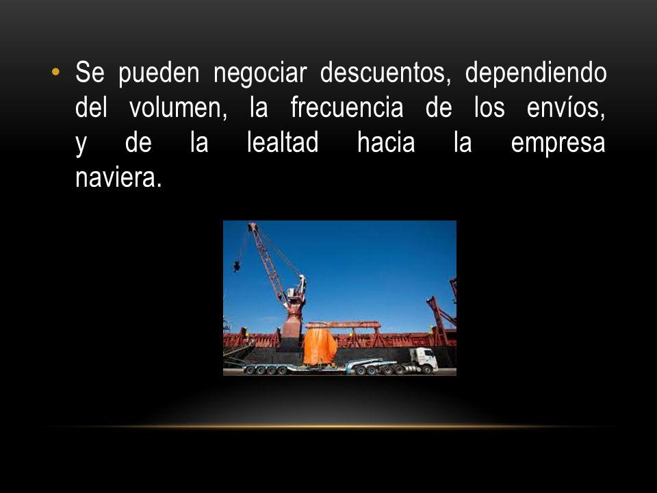 Se pueden negociar descuentos, dependiendo del volumen, la frecuencia de los envíos, y de la lealtad hacia la empresa naviera.
