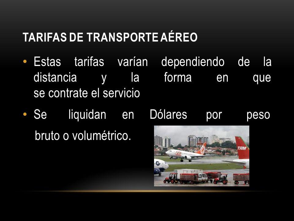 TARIFAS DE TRANSPORTE AÉREO Estas tarifas varían dependiendo de la distancia y la forma en que se contrate el servicio Se liquidan en Dólares por peso bruto o volumétrico.