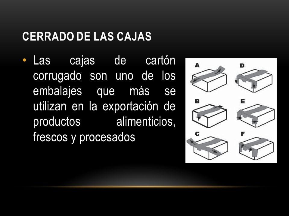 CERRADO DE LAS CAJAS Las cajas de cartón corrugado son uno de los embalajes que más se utilizan en la exportación de productos alimenticios, frescos y procesados