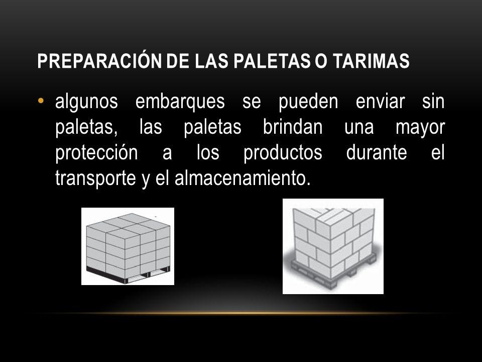 PREPARACIÓN DE LAS PALETAS O TARIMAS algunos embarques se pueden enviar sin paletas, las paletas brindan una mayor protección a los productos durante el transporte y el almacenamiento.