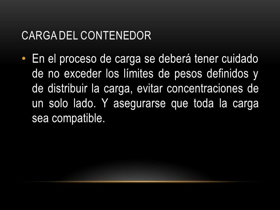 CARGA DEL CONTENEDOR En el proceso de carga se deberá tener cuidado de no exceder los límites de pesos definidos y de distribuir la carga, evitar concentraciones de un solo lado.