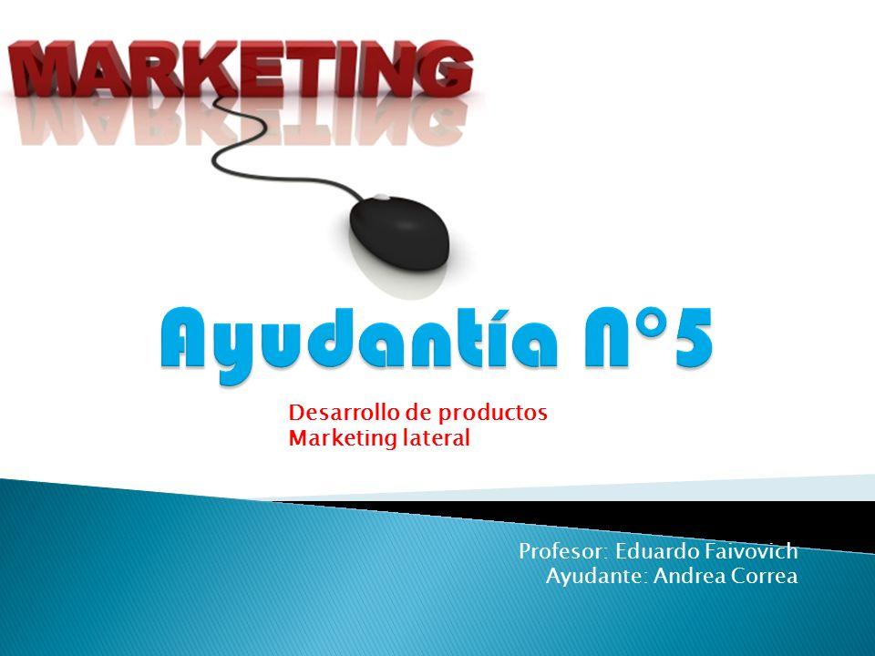 Profesor: Eduardo Faivovich Ayudante: Andrea Correa Desarrollo de productos Marketing lateral