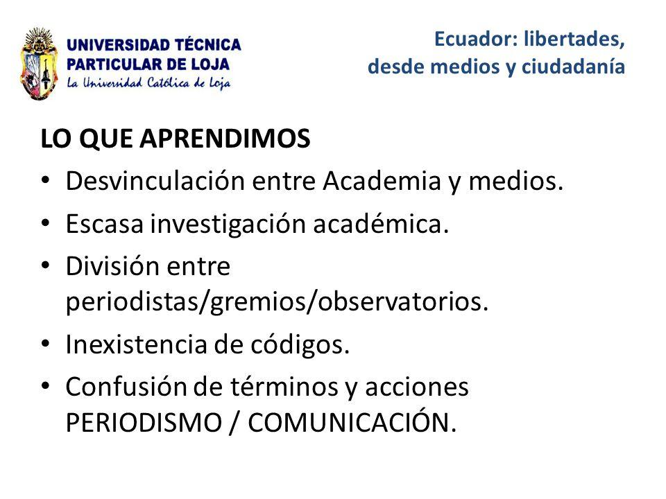 Ecuador: libertades, desde medios y ciudadanía LO QUE APRENDIMOS Desvinculación entre Academia y medios.
