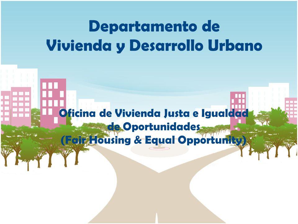 Departamento de Vivienda y Desarrollo Urbano Oficina de Vivienda Justa e Igualdad de Oportunidades (Fair Housing & Equal Opportunity)