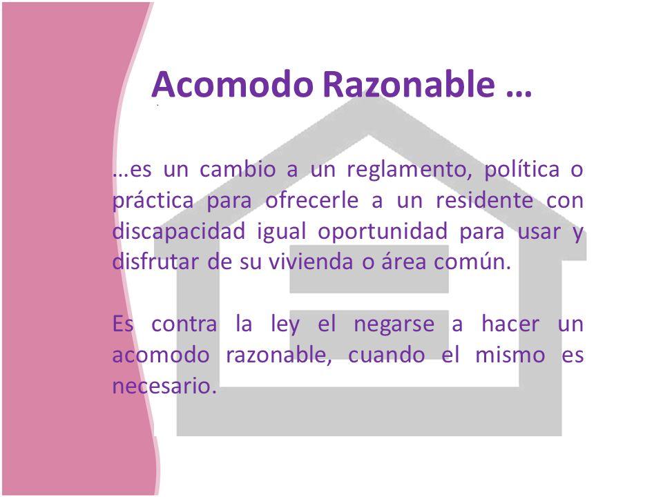Acomodo Razonable … …es un cambio a un reglamento, política o práctica para ofrecerle a un residente con discapacidad igual oportunidad para usar y di