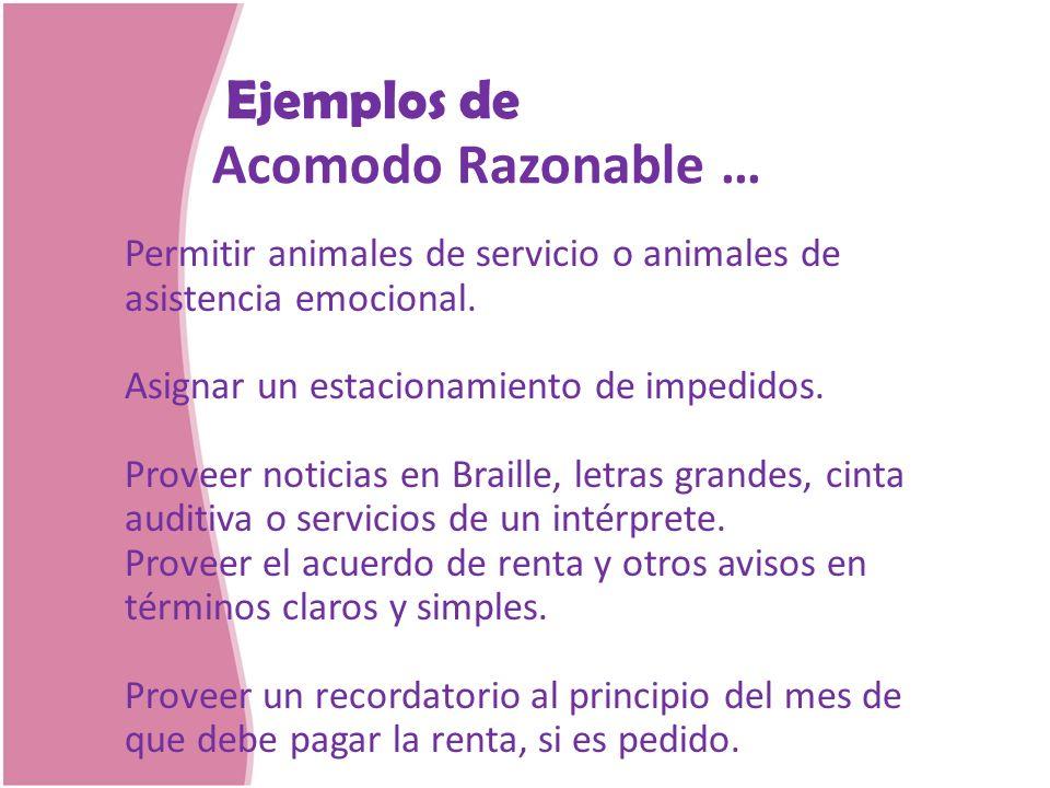 Ejemplos de Acomodo Razonable … Permitir animales de servicio o animales de asistencia emocional. Asignar un estacionamiento de impedidos. Proveer not