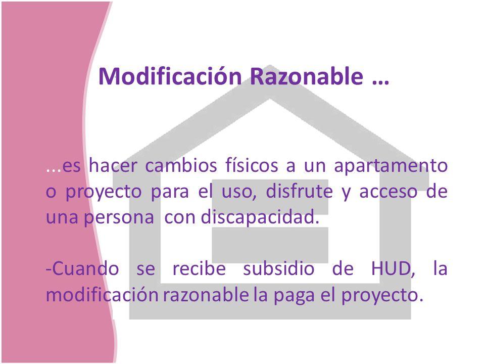 Modificación Razonable …...es hacer cambios físicos a un apartamento o proyecto para el uso, disfrute y acceso de una persona con discapacidad. -Cuand