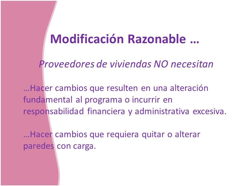Modificación Razonable … Proveedores de viviendas NO necesitan …Hacer cambios que resulten en una alteración fundamental al programa o incurrir en res