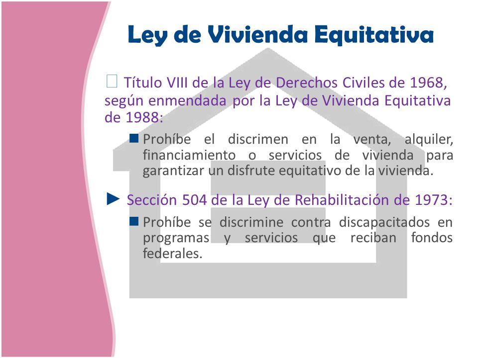 Ley de Vivienda Equitativa Título VIII de la Ley de Derechos Civiles de 1968, según enmendada por la Ley de Vivienda Equitativa de 1988: Prohíbe el di