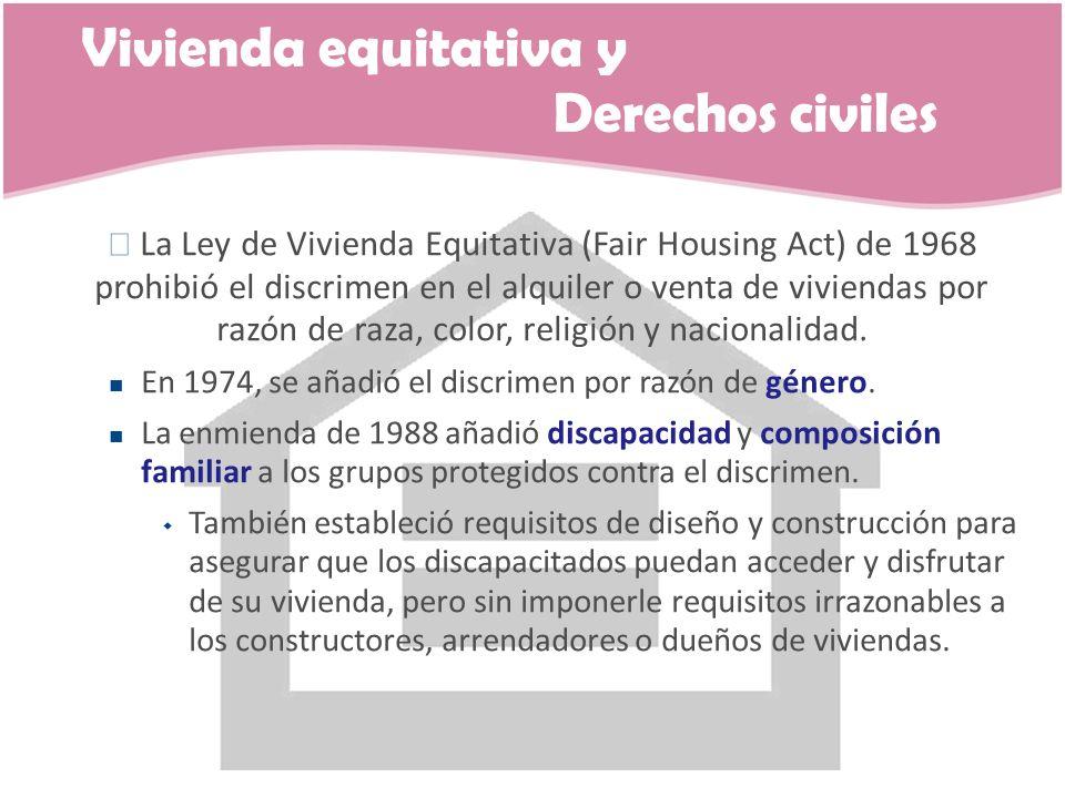 Vivienda equitativa y Derechos civiles La Ley de Vivienda Equitativa (Fair Housing Act) de 1968 prohibió el discrimen en el alquiler o venta de vivien