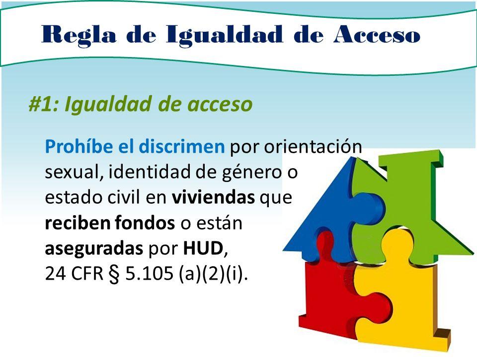 Regla de Igualdad de Acceso #1: Igualdad de acceso Prohíbe el discrimen por orientación sexual, identidad de género o estado civil en viviendas que re