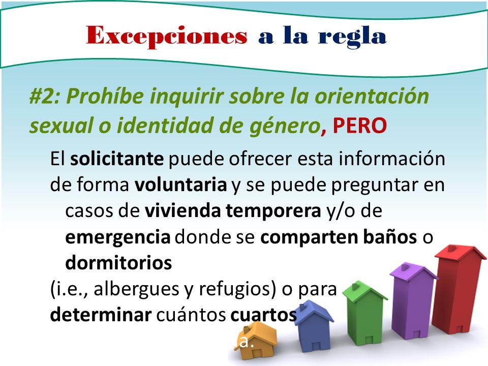 Excepciones a la regla #2: Prohíbe inquirir sobre la orientación sexual o identidad de género, PERO El solicitante puede ofrecer esta información de f