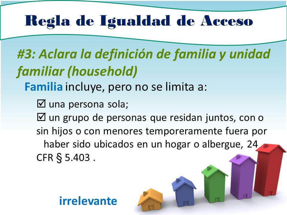 Regla de Igualdad de Acceso #3: Aclara la definición de familia y unidad familiar (household) Familia incluye, pero no se limita a: La orientación sex