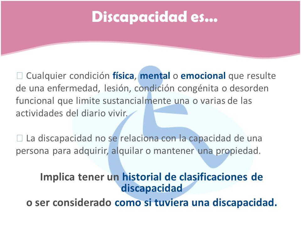 Discapacidad es... Cualquier condición física, mental o emocional que resulte de una enfermedad, lesión, condición congénita o desorden funcional que