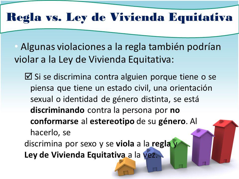 Regla vs. Ley de Vivienda Equitativa Algunas violaciones a la regla también podrían violar a la Ley de Vivienda Equitativa: Si se discrimina contra al