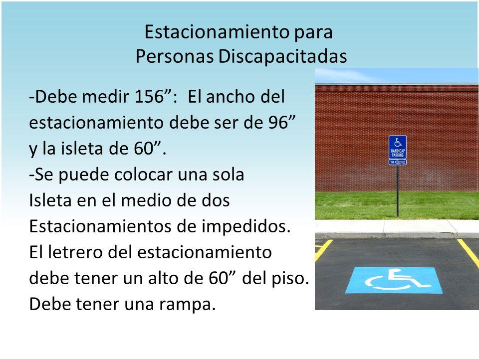 Estacionamiento para Personas Discapacitadas -Debe medir 156: El ancho del estacionamiento debe ser de 96 y la isleta de 60. -Se puede colocar una sol