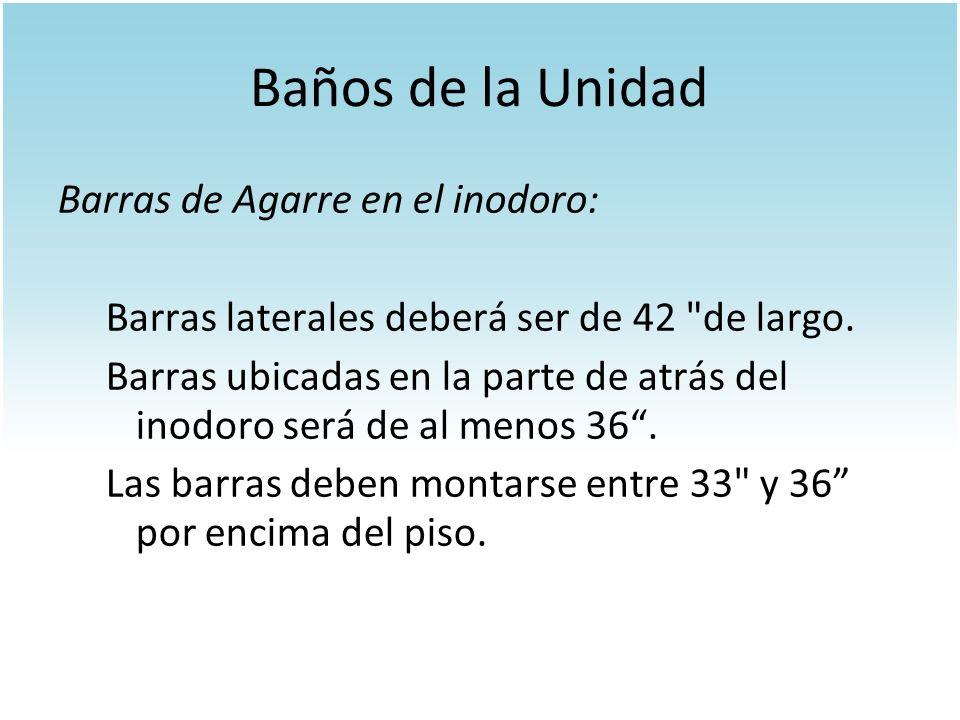 Baños de la Unidad Barras de Agarre en el inodoro: Barras laterales deberá ser de 42