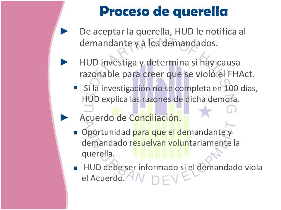De aceptar la querella, HUD le notifica al demandante y a los demandados. HUD investiga y determina si hay causa razonable para creer que se violó el