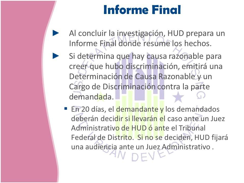Al concluir la investigación, HUD prepara un Informe Final donde resume los hechos. Si determina que hay causa razonable para creer que hubo discrimin