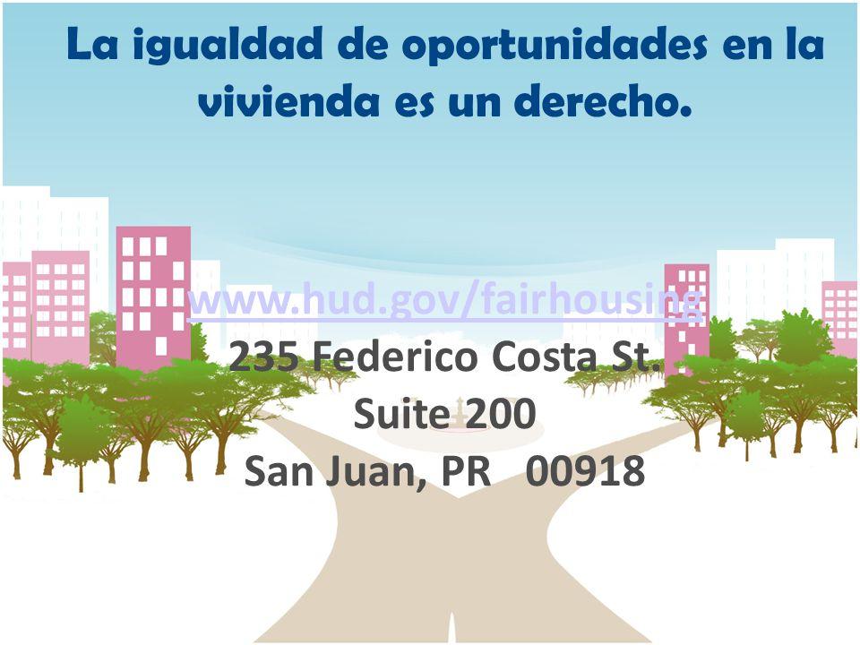 La igualdad de oportunidades en la vivienda es un derecho. www.hud.gov/fairhousing 235 Federico Costa St. Suite 200 San Juan, PR 00918