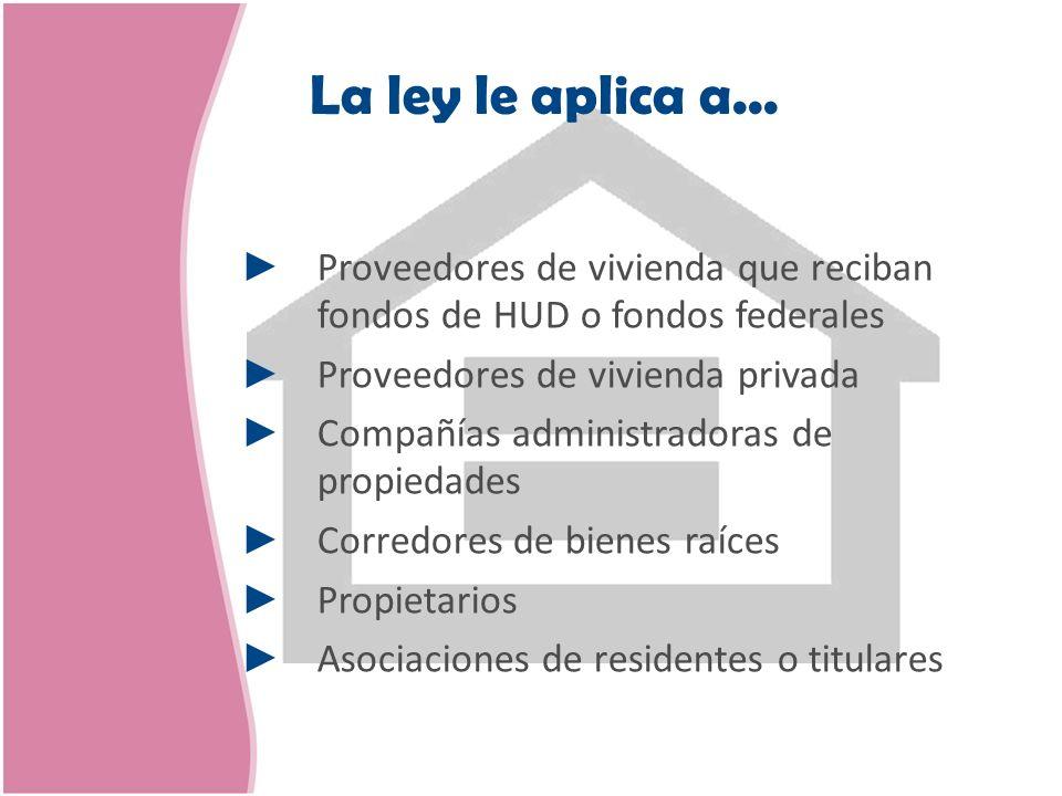 Proveedores de vivienda que reciban fondos de HUD o fondos federales Proveedores de vivienda privada Compañías administradoras de propiedades Corredor