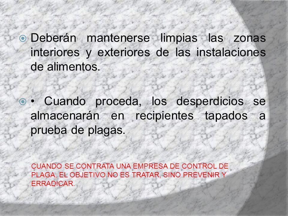 Deberán mantenerse limpias las zonas interiores y exteriores de las instalaciones de alimentos. Cuando proceda, los desperdicios se almacenarán en rec