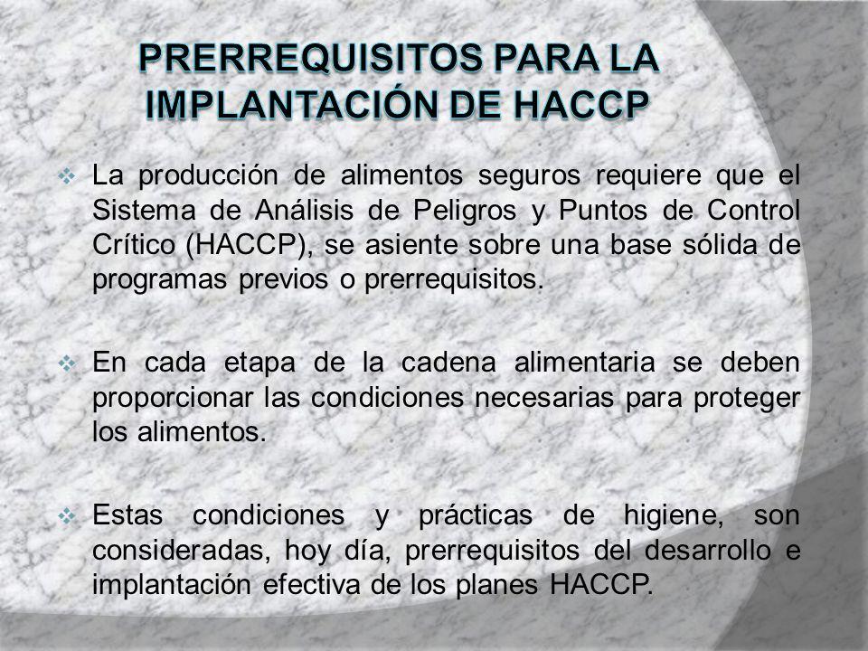 La producción de alimentos seguros requiere que el Sistema de Análisis de Peligros y Puntos de Control Crítico (HACCP), se asiente sobre una base sóli