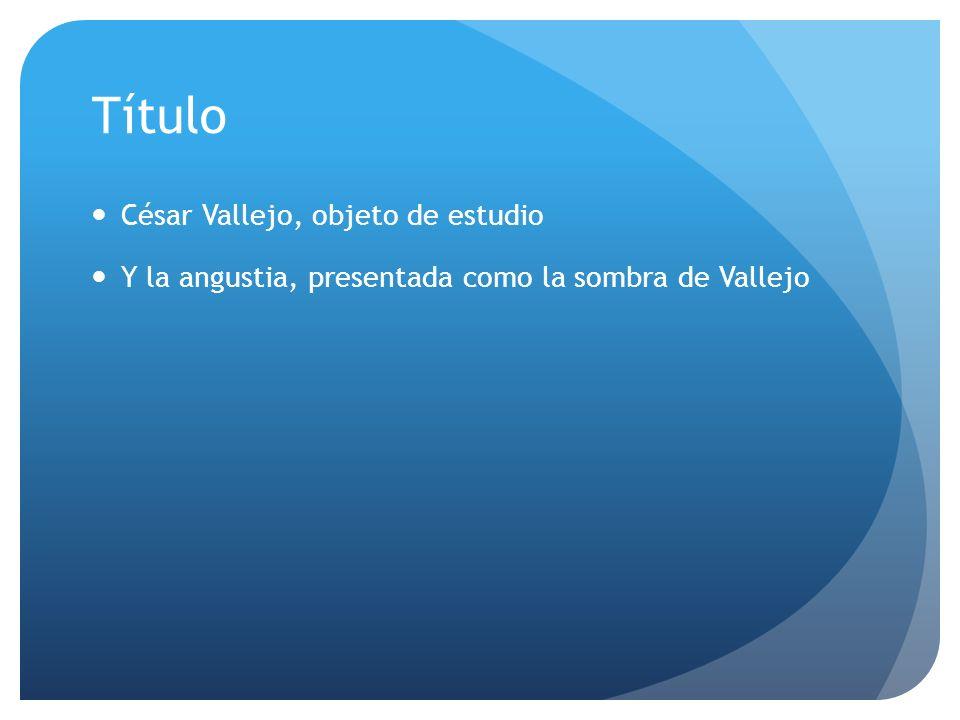 Título César Vallejo, objeto de estudio Y la angustia, presentada como la sombra de Vallejo