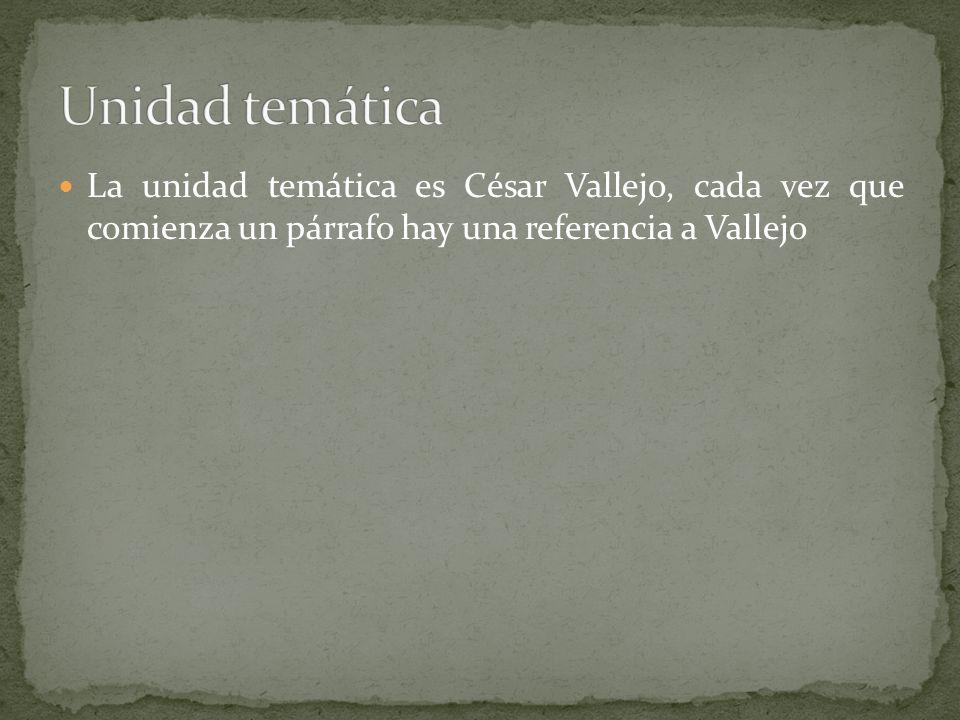 La unidad temática es César Vallejo, cada vez que comienza un párrafo hay una referencia a Vallejo