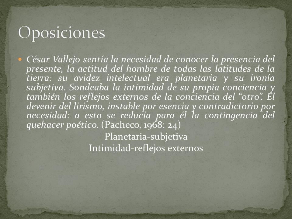 César Vallejo sentía la necesidad de conocer la presencia del presente, la actitud del hombre de todas las latitudes de la tierra: su avidez intelectu