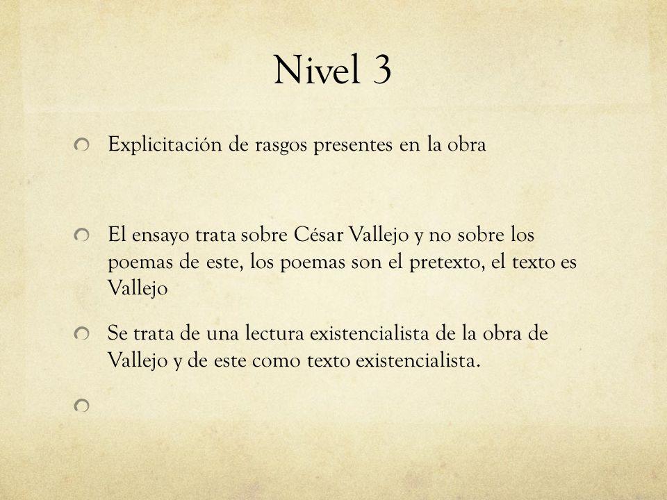 Nivel 3 Explicitación de rasgos presentes en la obra El ensayo trata sobre César Vallejo y no sobre los poemas de este, los poemas son el pretexto, el