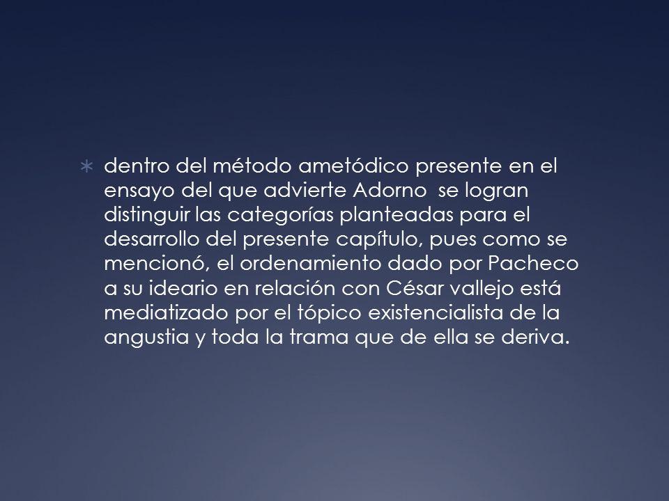 dentro del método ametódico presente en el ensayo del que advierte Adorno se logran distinguir las categorías planteadas para el desarrollo del presen