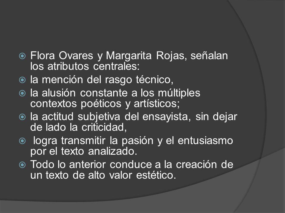 Flora Ovares y Margarita Rojas, señalan los atributos centrales: la mención del rasgo técnico, la alusión constante a los múltiples contextos poéticos