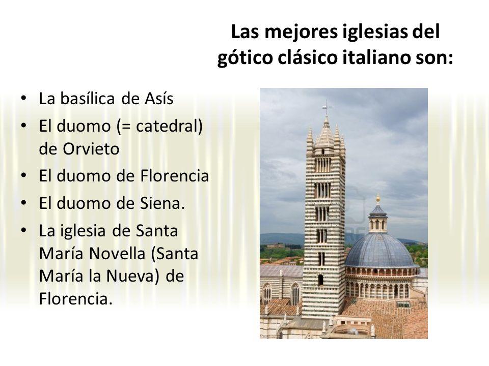 Las mejores iglesias del gótico clásico italiano son: La basílica de Asís El duomo (= catedral) de Orvieto El duomo de Florencia El duomo de Siena. La