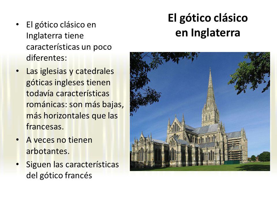 El gótico clásico en Inglaterra El gótico clásico en Inglaterra tiene características un poco diferentes: Las iglesias y catedrales góticas ingleses t