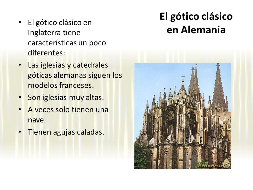 El gótico clásico en Alemania El gótico clásico en Inglaterra tiene características un poco diferentes: Las iglesias y catedrales góticas alemanas sig