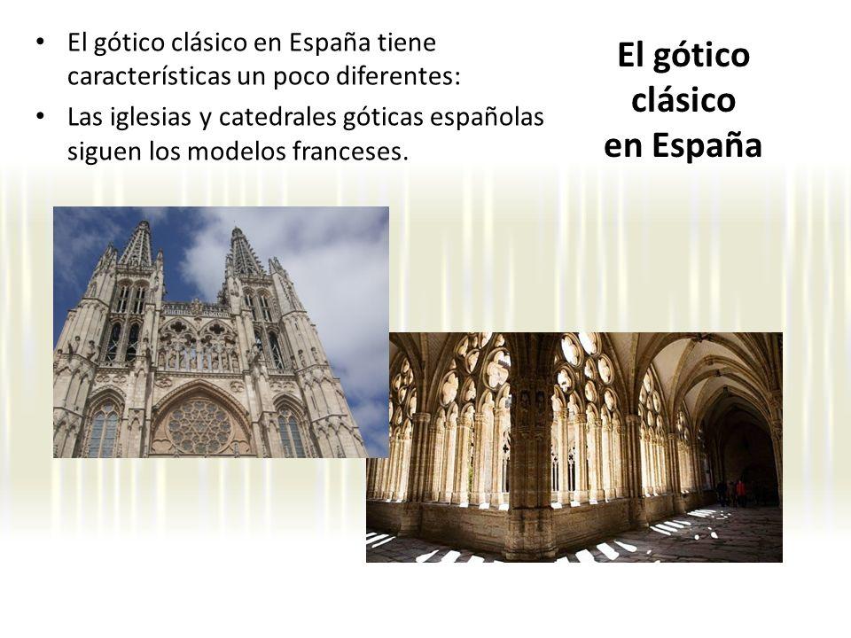 El gótico clásico en España El gótico clásico en España tiene características un poco diferentes: Las iglesias y catedrales góticas españolas siguen l