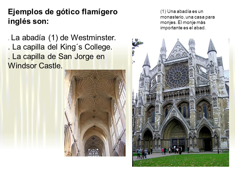 Ejemplos de gótico flamígero inglés son:. La abadía (1) de Westminster.. La capilla del King´s College.. La capilla de San Jorge en Windsor Castle. (1
