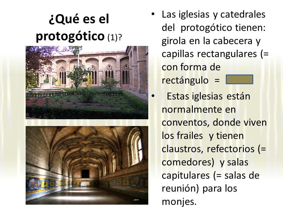 Las iglesias y catedrales del protogótico tienen: girola en la cabecera y capillas rectangulares (= con forma de rectángulo = Estas iglesias están nor