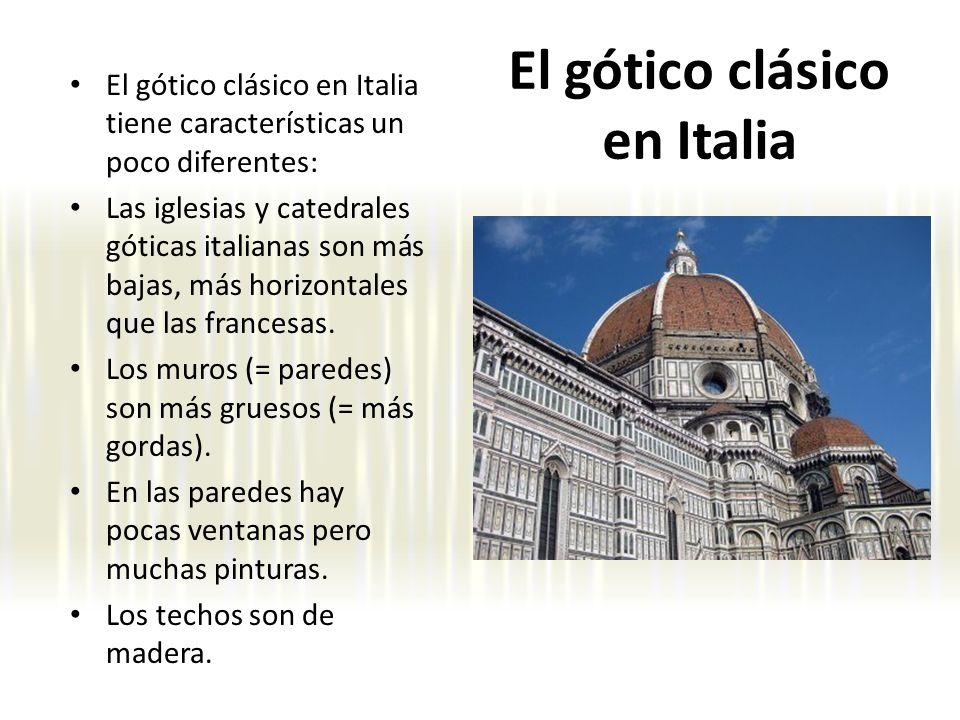 El gótico clásico en Italia El gótico clásico en Italia tiene características un poco diferentes: Las iglesias y catedrales góticas italianas son más