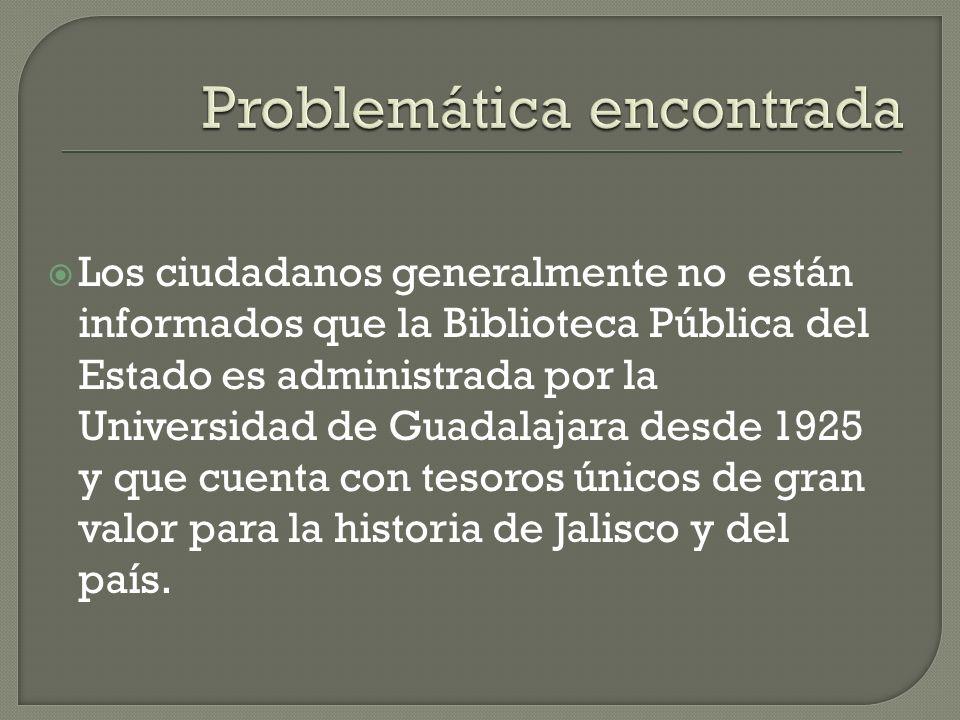 Los ciudadanos generalmente no están informados que la Biblioteca Pública del Estado es administrada por la Universidad de Guadalajara desde 1925 y que cuenta con tesoros únicos de gran valor para la historia de Jalisco y del país.